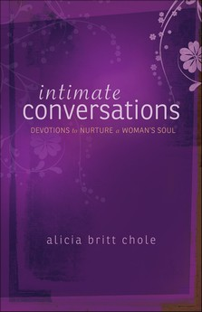 Intimate Conversations- Devotions to Nurture a Woman's Soul  by Alicia Britt Chloe